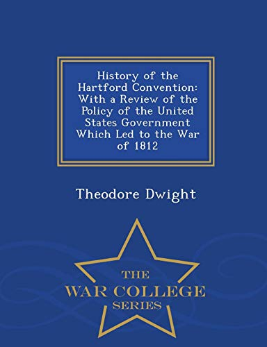 9781296486631: History of the Hartford Convention: With a Review of the Policy of the United States Government Which Led to the War of 1812 - War College Series
