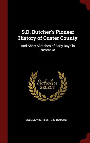 S.D. Butcher's Pioneer History of Custer County: Butcher, Solomon D