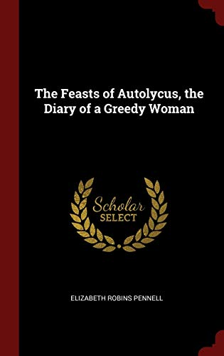 9781296492472: The Feasts of Autolycus, the Diary of a Greedy Woman