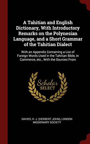 9781296492731: A Tahitian and English Dictionary, With Introductory Remarks on the Polynesian Language, and a Short Grammar of the Tahitian Dialect: With an Appendix ... in Commerce, etc., With the Sources From