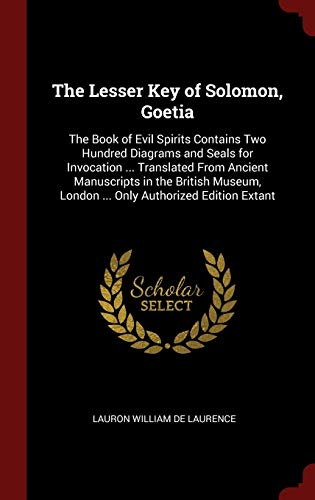 9781296492793: The Lesser Key of Solomon, Goetia: The Book of Evil Spirits Contains Two Hundred Diagrams and Seals for Invocation ... Translated From Ancient ... London ... Only Authorized Edition Extant