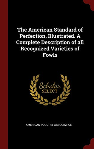 9781296493899: The American Standard of Perfection, Illustrated. A Complete Description of all Recognized Varieties of Fowls