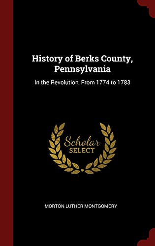 9781296499723: History of Berks County, Pennsylvania: In the Revolution, From 1774 to 1783