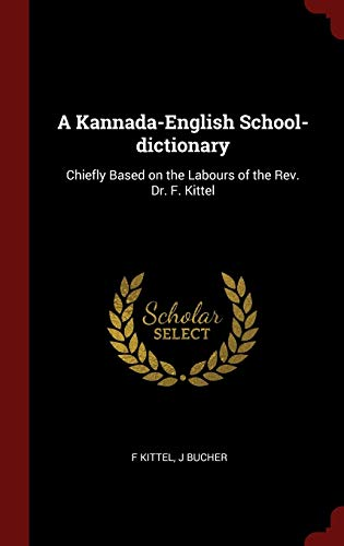 9781296501549: A Kannada-English School-dictionary: Chiefly Based on the Labours of the Rev. Dr. F. Kittel