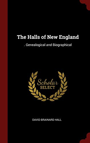 9781296502133: The Halls of New England: . Genealogical and Biographical
