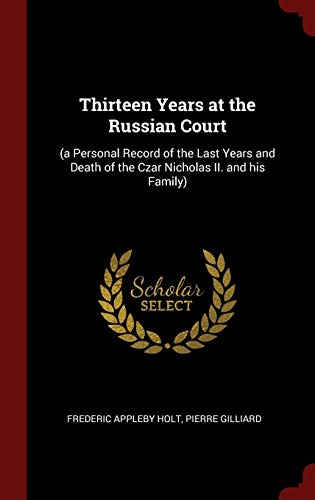 9781296502676: Thirteen Years at the Russian Court: (a Personal Record of the Last Years and Death of the Czar Nicholas II. and his Family)
