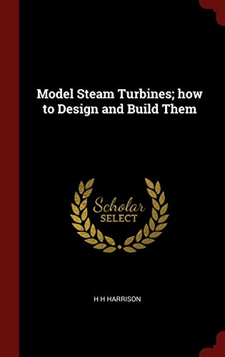 9781296503185: Model Steam Turbines; how to Design and Build Them