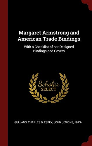 Margaret Armstrong and American Trade Bindings: With: Gullans, Charles B.