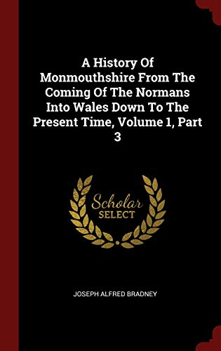 9781296504236: A History Of Monmouthshire From The Coming Of The Normans Into Wales Down To The Present Time, Volume 1, Part 3