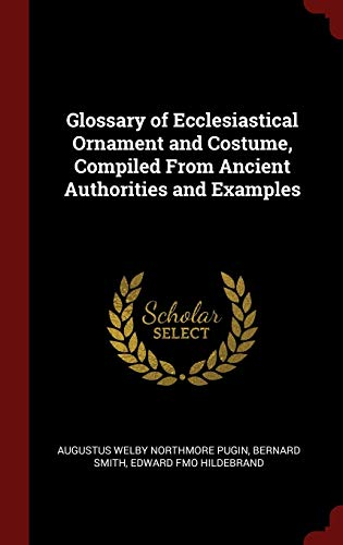 9781296506032: Glossary of Ecclesiastical Ornament and Costume, Compiled From Ancient Authorities and Examples