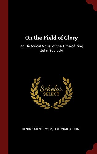 9781296507176: On the Field of Glory: An Historical Novel of the Time of King John Sobieski