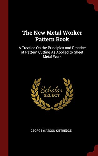 9781296509194: The New Metal Worker Pattern Book: A Treatise On the Principles and Practice of Pattern Cutting As Applied to Sheet Metal Work