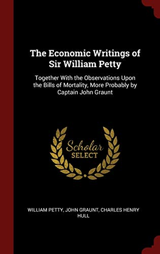 9781296509460: The Economic Writings of Sir William Petty: Together With the Observations Upon the Bills of Mortality, More Probably by Captain John Graunt
