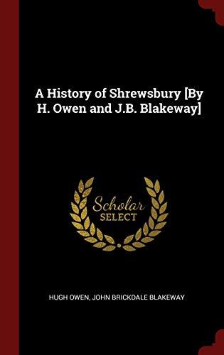 9781296510749: A History of Shrewsbury [By H. Owen and J.B. Blakeway]