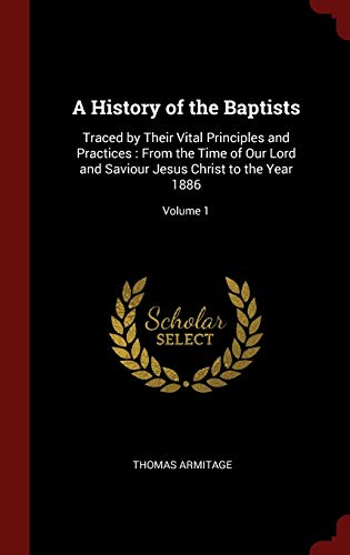 9781296512019: A History of the Baptists: Traced by Their Vital Principles and Practices : From the Time of Our Lord and Saviour Jesus Christ to the Year 1886; Volume 1