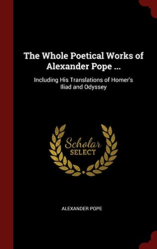 9781296513122: The Whole Poetical Works of Alexander Pope ...: Including His Translations of Homer's Iliad and Odyssey