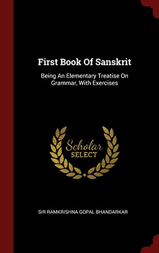 9781296521431: First Book Of Sanskrit: Being An Elementary Treatise On Grammar, With Exercises
