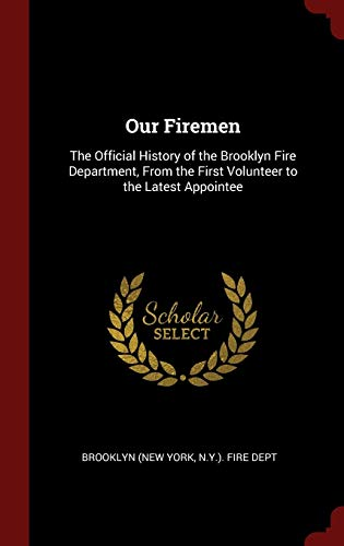 9781296524869: Our Firemen: The Official History of the Brooklyn Fire Department, From the First Volunteer to the Latest Appointee