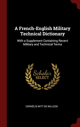 9781296525033: A French-English Military Technical Dictionary: With a Supplement Containing Recent Military and Technical Terms