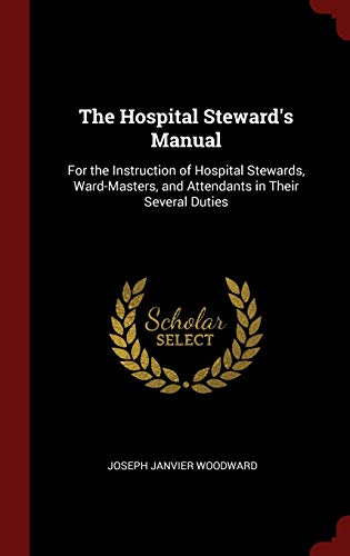 9781296526481: The Hospital Steward's Manual: For the Instruction of Hospital Stewards, Ward-Masters, and Attendants in Their Several Duties