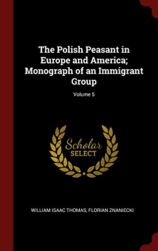 9781296528171: The Polish Peasant in Europe and America; Monograph of an Immigrant Group; Volume 5