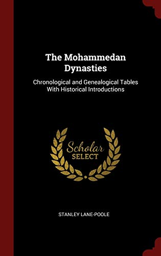 9781296528737: The Mohammedan Dynasties: Chronological and Genealogical Tables With Historical Introductions