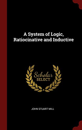 9781296528775: A System of Logic, Ratiocinative and Inductive
