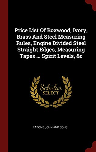 9781296532116: Price List Of Boxwood, Ivory, Brass And Steel Measuring Rules, Engine Divided Steel Straight Edges, Measuring Tapes ... Spirit Levels, &c