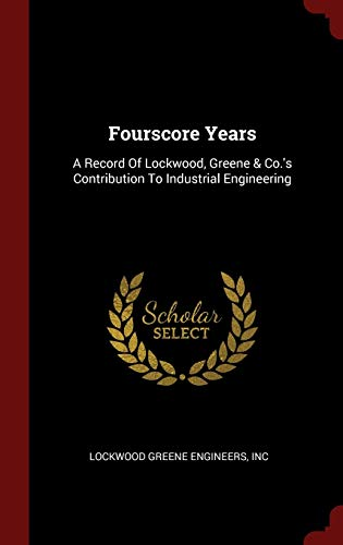 9781296532598: Fourscore Years: A Record Of Lockwood, Greene & Co.'s Contribution To Industrial Engineering