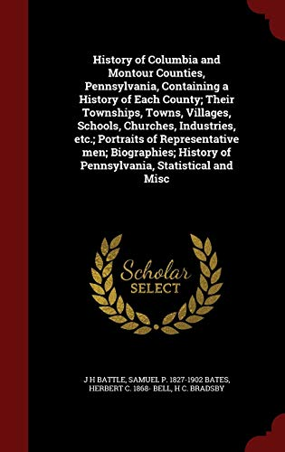 9781296542764: History of Columbia and Montour Counties, Pennsylvania, Containing a History of Each County; Their Townships, Towns, Villages, Schools, Churches, ... History of Pennsylvania, Statistical and Misc
