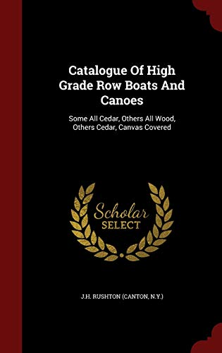 9781296544058: Catalogue Of High Grade Row Boats And Canoes: Some All Cedar, Others All Wood, Others Cedar, Canvas Covered