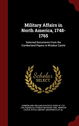 Military Affairs in North America, 1748-1765: Selected: Pargellis, Stanley McCrory