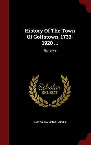 History Of The Town Of Goffstown, 1733-1920: Hadley, George Plummer