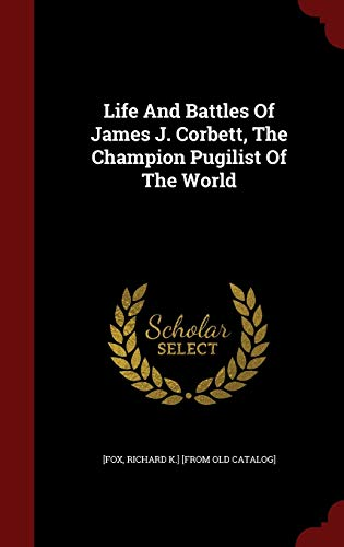 9781296547523: Life And Battles Of James J. Corbett, The Champion Pugilist Of The World