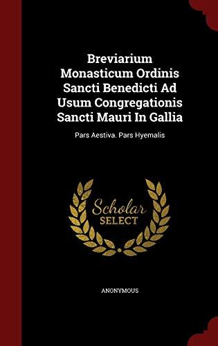 9781296549428: Breviarium Monasticum Ordinis Sancti Benedicti Ad Usum Congregationis Sancti Mauri In Gallia: Pars Aestiva. Pars Hyemalis