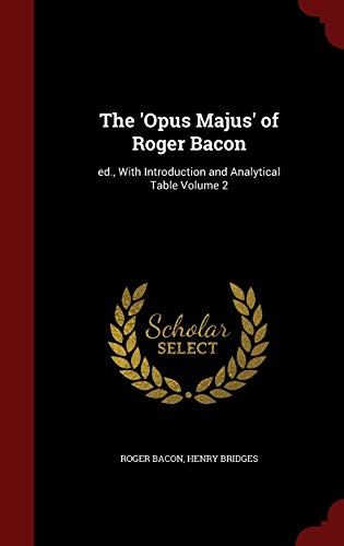 9781296551131: The 'Opus Majus' of Roger Bacon: ed., With Introduction and Analytical Table Volume 2