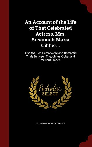 9781296554590: An Account of the Life of That Celebrated Actress, Mrs. Susannah Maria Cibber...: Also the Two Remarkable and Romantic Trials Between Theophilus Cibber and William Sloper