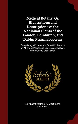 9781296555221: Medical Botany, Or, Illustrations and Descriptions of the Medicinal Plants of the London, Edinburgh, and Dublin Pharmacopœias: Comprising a Popular ... That Are Indigenous to Great Britain