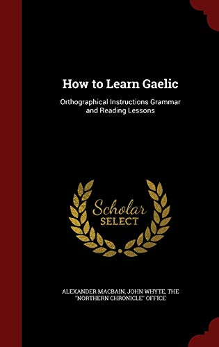 9781296555399: How to Learn Gaelic: Orthographical Instructions Grammar and Reading Lessons