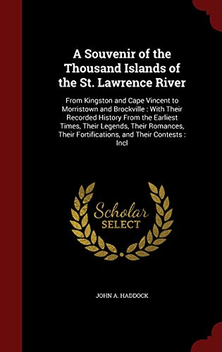 9781296558406: A Souvenir of the Thousand Islands of the St. Lawrence River: From Kingston and Cape Vincent to Morristown and Brockville : With Their Recorded ... Fortifications, and Their Contests : Incl
