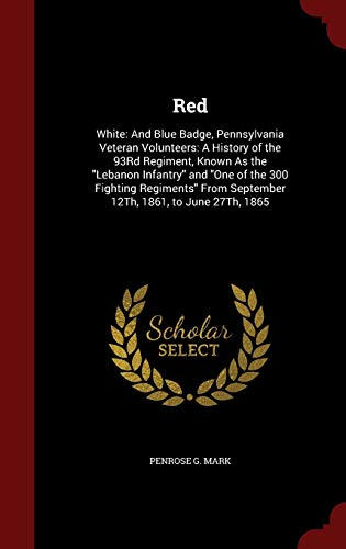 9781296558468: Red: White: And Blue Badge, Pennsylvania Veteran Volunteers: A History of the 93Rd Regiment, Known As the