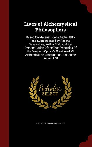 Lives of Alchemystical Philosophers: Based on Materials: Waite, Arthur Edward