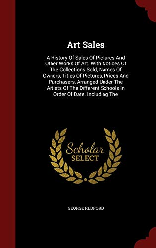 9781296567019: Art Sales: A History Of Sales Of Pictures And Other Works Of Art. With Notices Of The Collections Sold, Names Of Owners, Titles Of Pictures, Prices ... Schools In Order Of Date. Including The