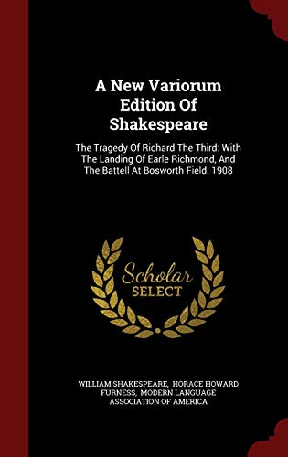 9781296568627: A New Variorum Edition Of Shakespeare: The Tragedy Of Richard The Third: With The Landing Of Earle Richmond, And The Battell At Bosworth Field. 1908