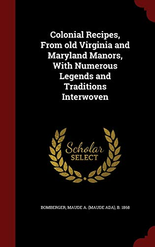 9781296572204: Colonial Recipes, From old Virginia and Maryland Manors, With Numerous Legends and Traditions Interwoven