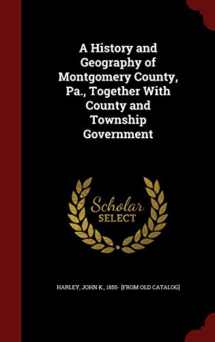 9781296573072: A History and Geography of Montgomery County, Pa., Together With County and Township Government