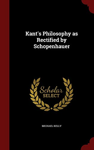 9781296573355: Kant's Philosophy as Rectified by Schopenhauer