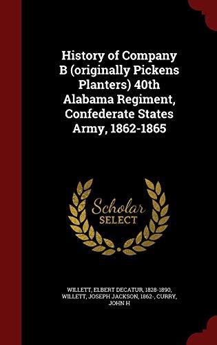 9781296575502: History of Company B (originally Pickens Planters) 40th Alabama Regiment, Confederate States Army, 1862-1865