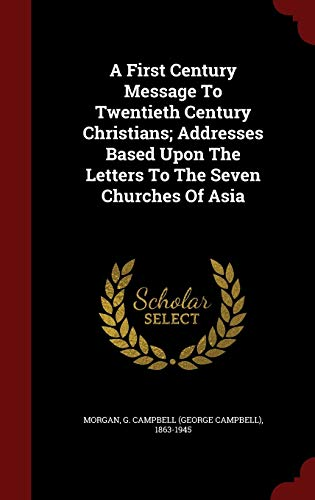 9781296581138: A First Century Message To Twentieth Century Christians; Addresses Based Upon The Letters To The Seven Churches Of Asia