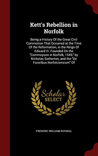 9781296593285: Kett's Rebellion in Norfolk: Being a History Of the Great Civil Commotion That Occurred at the Time Of the Reformation, in the Reign Of Edward Vi. ... and the